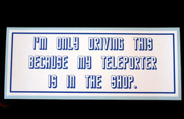 I'm only driving this because my Teleporter is in the shop. - bumper sti... - $5.00