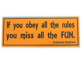 If you obey all the rules, you miss all the fun. - bumper sticker - $4.50