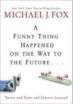 A Funny Thing Happened on the Way to the Future by Michael J. Fox - $9.99