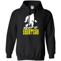 Keep it Squatchy Pullover Hoodie - $32.99+