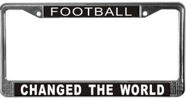 Football Changed The World License Plate Frame (Stainless Steel) - $13.99