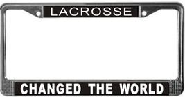 Lacrosse Changed The World License Plate Frame (Stainless Steel) - $13.99