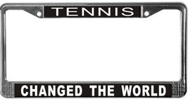 Tennis Changed The World License Plate Frame (Stainless Steel) - $13.99