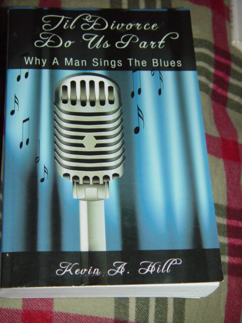 Til Divorco Do Us Part Why A Man Sings The Blues Kevin A Hill Paperback 2009