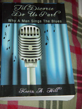 Til Divorco Do Us Part Why A Man Sings The Blues Kevin A Hill Paperback 2009 image 1