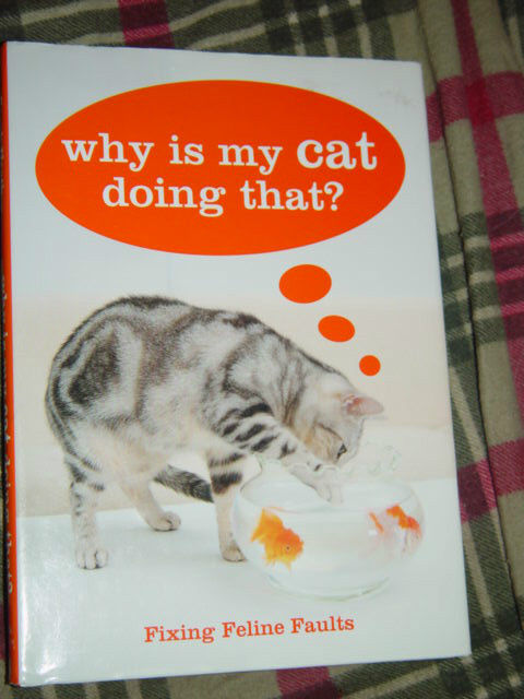 Why Is My Cat Doing That?  Fixing Feline Faults by Sarah Heath