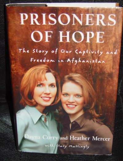 Prisoners of Hope The Story of Our Captivity & Freedom in Afghanistan
