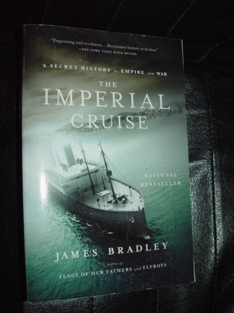 The Imperial Cruise  A Secret History of Empire & War by James Bradley
