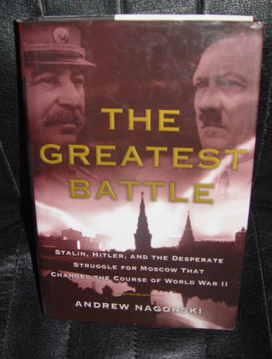 The Greatest Battle Stalin Hitler & the Desperate Struggle for Moscow