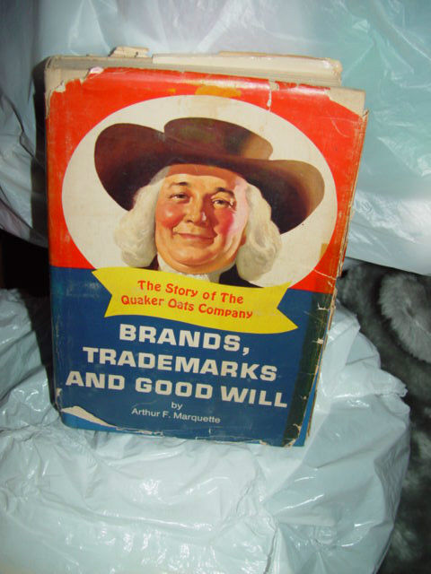 Brands Trademarks & Good Will Story of The Quaker Oaks Company. 1st Edition 1967