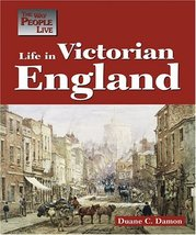 Life in Victorian England (Way People Live) [Oct 10, 2005] Duane Damon - $19.99