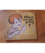 1946 Stated WHERE ARE YOU GOING ? Charlotte Steiner DOUBLEDAY  Book - $9.89