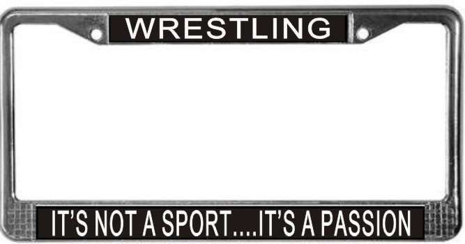Primary image for Wrestling It's Not A Sport...It's A Passion License Plate Frame (Stainless Stee