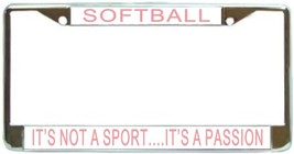 Softball It's Not A Sport...It's A Passion License Plate Frame (Stainles... - $13.99