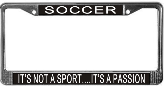 Primary image for Soccer It's Not A Sport...It's A Passion License Plate Frame (Stainless Stee