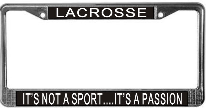 Primary image for Lacrosse It's Not A Sport...It's A Passion License Plate Frame (Stainless Stee