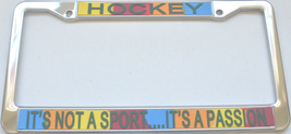 Hockey It's Not A Sport...It's A Passion License Plate Frame (Stainless Ste - $13.99