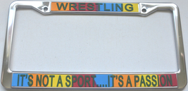 Wrestling It's Not A Sport...It's A Passion License Plate Frame (Stainle... - $13.99