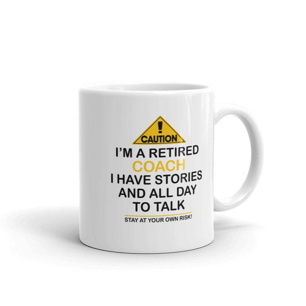 Funny Retired Coach Coffee Mug, Caution I'm A Retired Coach I Have Stories & All - $16.95