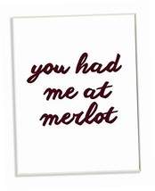 Stupell Home Dcor You Had Me At Merlot Wine Wall Plaque Art, 10 x 0.5 x 15, - $26.29