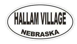 Hallam Village Nebraska Oval Bumper Sticker or Helmet Sticker D5064 Oval - $1.39+