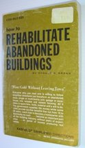 How to Rehabilitate Abandoned Buildings [Paperback] Brann, Donald R.
