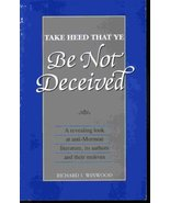 Take Heed That Ye Be Not Deceived - A Revealing Look At Anti-Mormon Lite... - $1.50