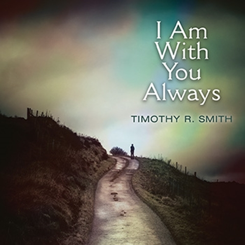 I am with you always  by timothy r. smith 30140537