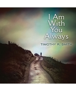 I Am with You Always  by Timothy R. Smith - $22.95