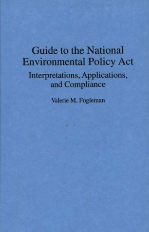 Guide to the National Environmental Policy Act: Interpretations, Applications