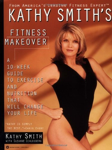 Kathy Smith's Fitness Makeover: A 10-Week Guide to Exercise and Nutrition Tha...