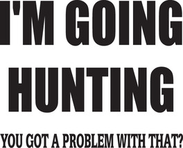 Hunt Decal #Ht1/85 I'm Going Hunting Deer Elk Moose Geese Duck Shooy Rifle Bow - $7.50