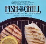 Fish on the Grill: More Than 70 Elegant, Easy, and Delectable Recipes by Grun...