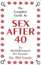 The Complete Guide to Sex After 40 Goode, Phil