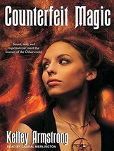 Counterfeit Magic (Women of the Otherworld) Armstrong, Kelley and Merlin... - $16.51