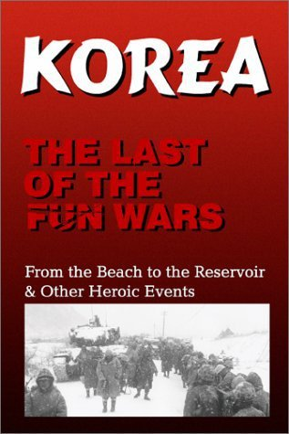 Korea, The Last Of The Fun Wars : From The Beach To The Reservoir & Other Heroic