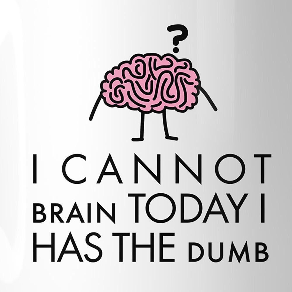Cannot Brain Has The Dumb White Mug