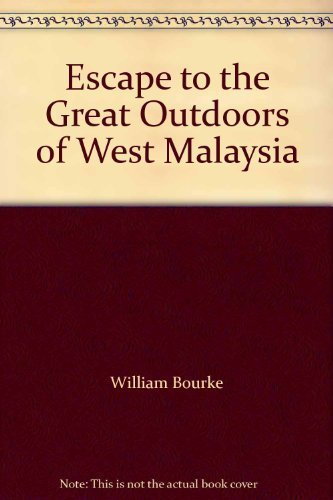 Escape to the Great Outdoors of West Malaysia [Paperback] William Bourke and Wil