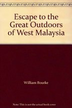 Escape to the Great Outdoors of West Malaysia [Paperback] William Bourke and Wil image 1