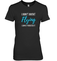 Perfected Flying T Shirt Funny Pilot Gift Idea - $19.99+