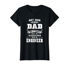 New Shirts - Any Man Can Be A Dad Special One An Engineer T-Shirt Wowen - $19.95+