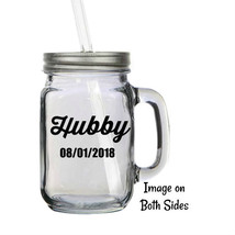Personalized Hubby and Date 16oz Glass Mason Jar Mug with Lid & Straws - $16.99