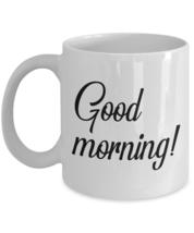 Good morning coffee mug - $22.25