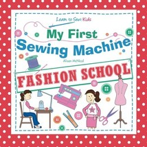 My First Sewing Machine: FASHION SCHOOL: Learn To Sew: Kids - $16.21