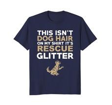 Dog Fashion - Not Hair Rescue Glitter Funny Dog Lover T-Shirt Men - $19.95+
