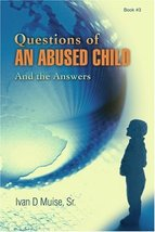 Questions Of An Abused Child: And the Answers Muise, Ivan - $10.45