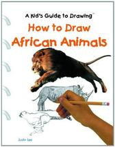 How to Draw African Animals (A Kid's Guide to Drawing) [Aug 01, 2002] Lee, Justi