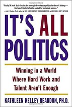 It's All Politics: Winning in a World Where Hard Work and Talent Aren't Enough [ image 1