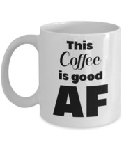 This Coffee Is Good AF Coffee Mug - $15.99