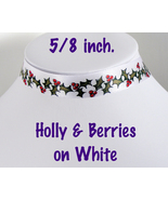 CHRISTMAS HOLLY and BERRIES Choker 5/8 inch 16 mm wide Green Red White S... - $5.25